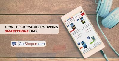 How To Choose Best Working Smartphone In UAE?
