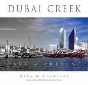 Dubai Creek  Past & Present, By Narain R. Sawlani